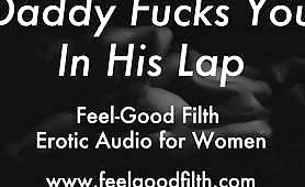 An erotic audio message from feels good filth for all the women who want to get horny and experience sex just by sounds. Daddy fucks you in his laps.